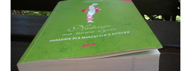 """Książka na czas zmagań z niepłodnością: """"Nadzieja na nowe życie. Poradnik dla marzących o dziecku"""""""